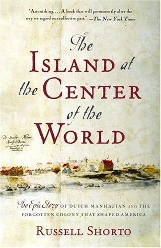 the_island_at_the_center_of_the_world_the_epic_story_of_dutch_manhattan_and_the_forgotten_colony